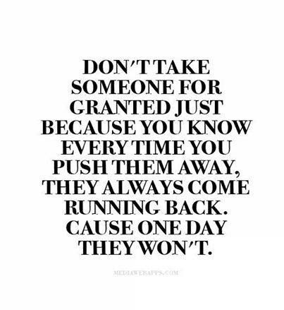 Dont Take Anyone For Granted Quotes
