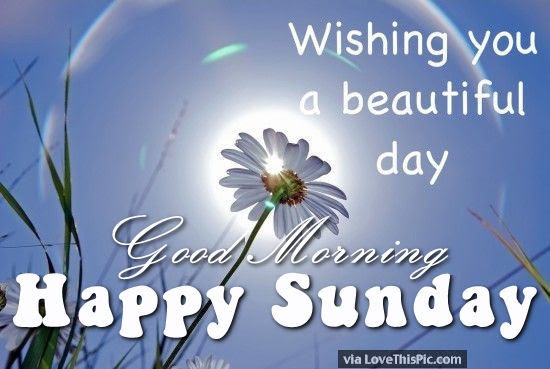 Wishing You A Beautiful Day Good Morning Happy Sunday Pictures