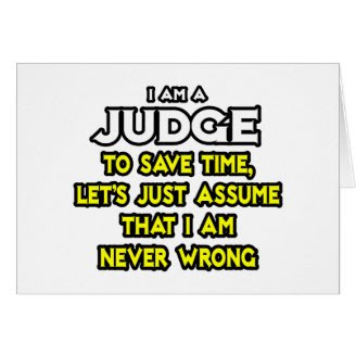 Judge...Assume I Am Never Wrong Cards
