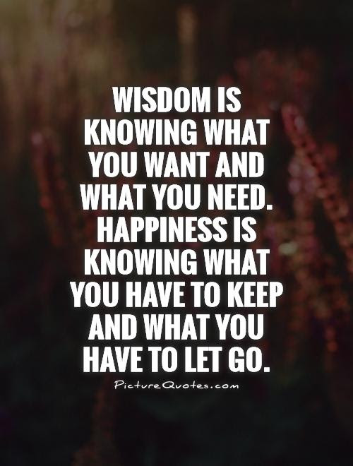 Wisdom Is Knowing What You Want And What You Need Happiness Is