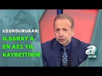"""Zeki Uzundurukan:""""Fatih Terim Dışında Bir Hocayla Çalışmak G.Saray'a En Az 1 Yıl Kaybettirir"""" - A Spor"""