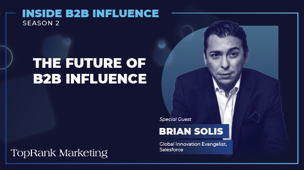 Inside B2B Influence: Brian Solis of Salesforce on the Future of Influence in B2B Marketing