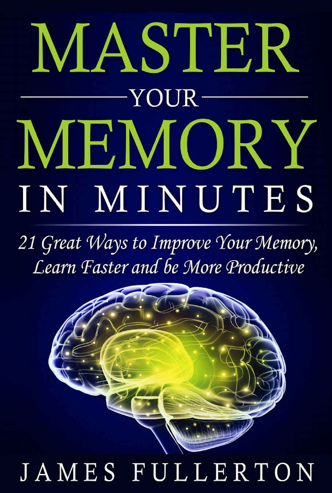 Memory Improvement: Master your Memory in Minutes : 21 Great Ways to Improve Your Memory, Learn Faster and be More Productive