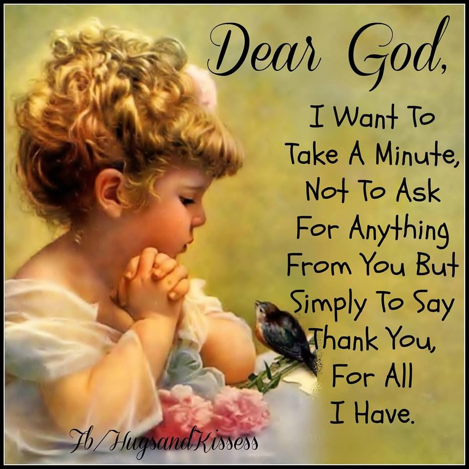Dear God I Want To Take A Minute To Thank You For All I Have