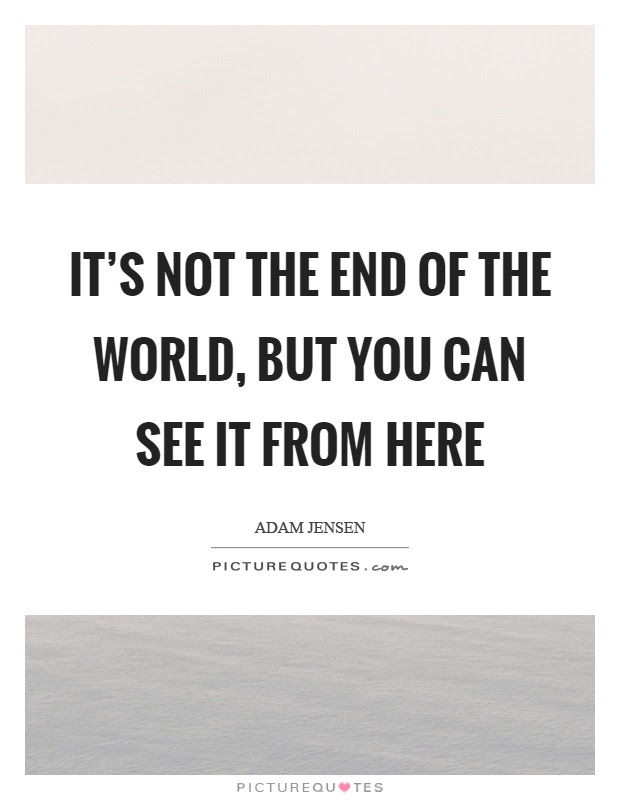 Its Not The End Of The World But You Can See It From Here