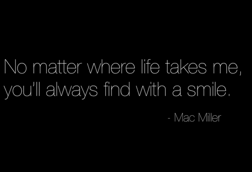 No Matter Where Life Takes Me Youll Find With A Smile Mac