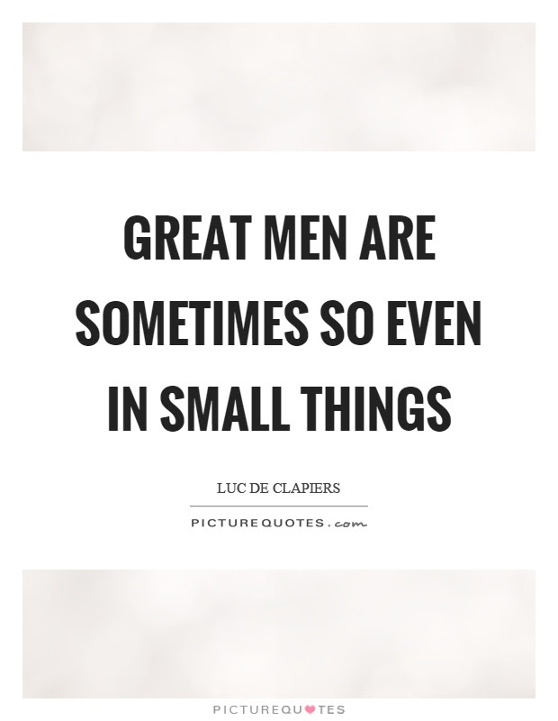 Great Men Are Sometimes So Even In Small Things Picture Quotes