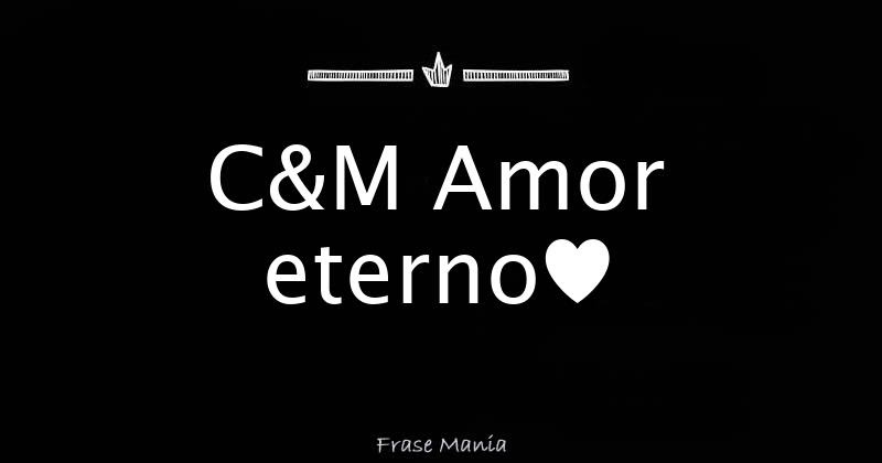 C M Amor Eterno