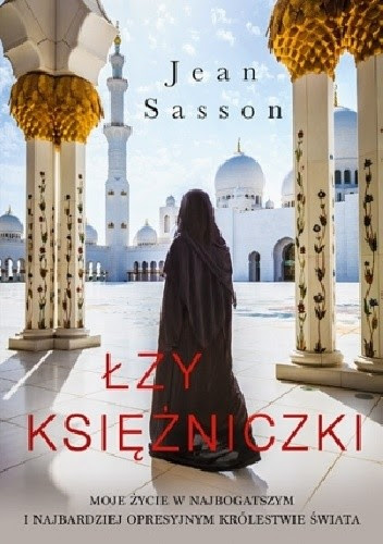 Okładka książki Łzy księżniczki. Opowieść o życiu w najbogatszym i najbardziej opresyjnym królestwie świata