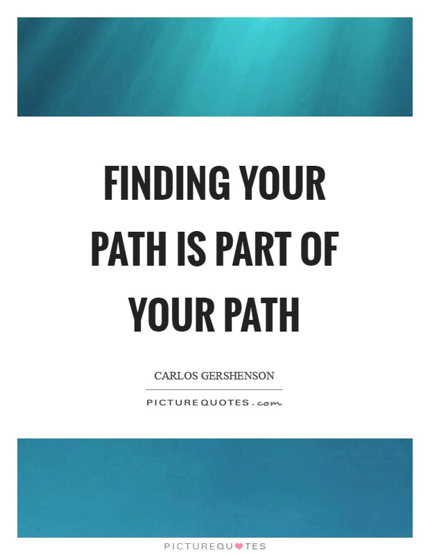 Finding Your Path Is Part Of Your Path Picture Quotes