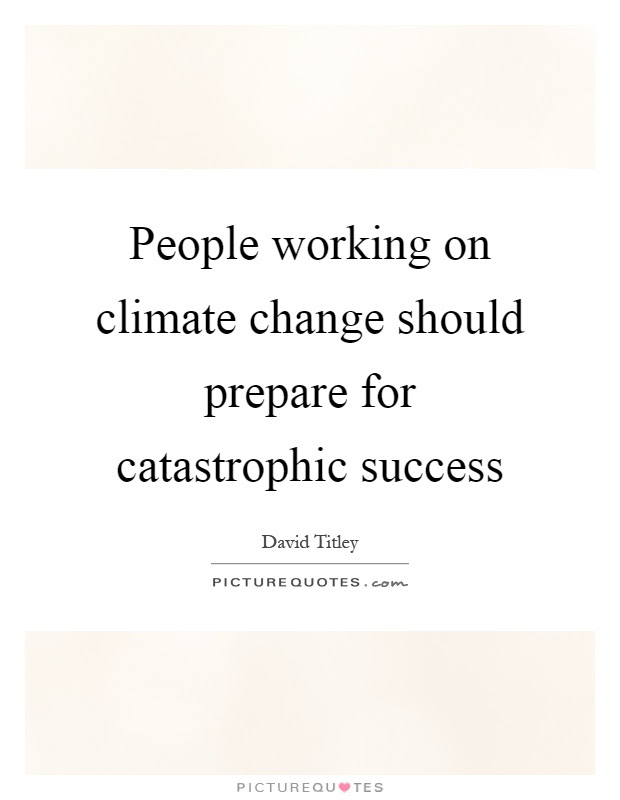 People Working On Climate Change Should Prepare For Catastrophic