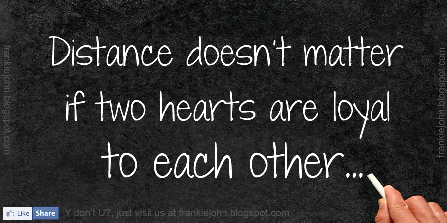 Distance Doesnt Matter If Two Hearts Are Loyal To Each Other