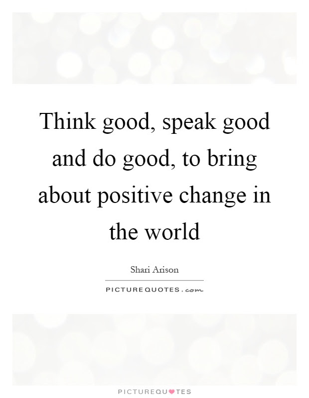 Think Good Speak Good And Do Good To Bring About Positive