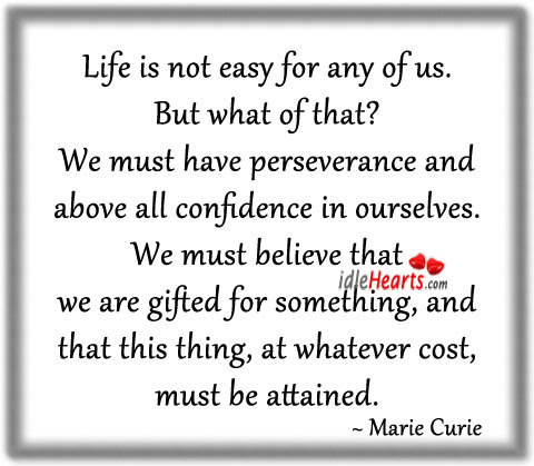 Life Is Not Easy For Any Of Us Confidence Quote Quotespicturescom