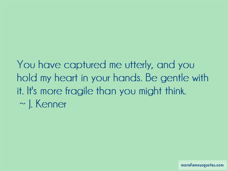You Hold My Heart In Your Hands Quotes Top 24 Quotes About You Hold