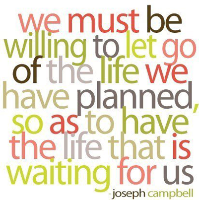 Quote We Must Be Willing To Let Go Of The Life We Have Planned So