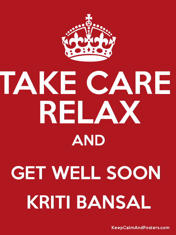 Take Care Relax And Get Well Soon Kriti Bansal Keep Calm And