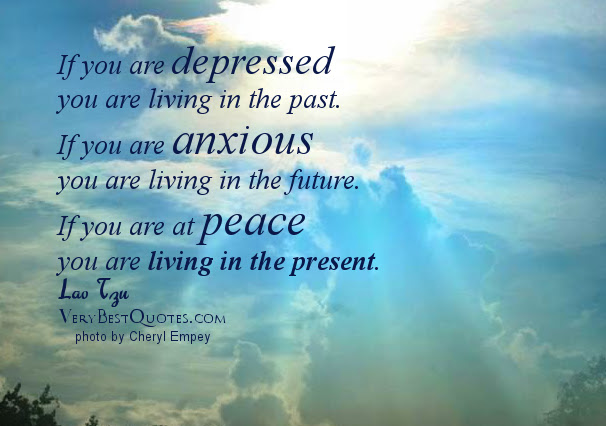 If You Are Depressed You Are Living In The Past Life Quote Adorable