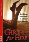 Girl for Hire: The Secret Encounters of Amateur Escorts