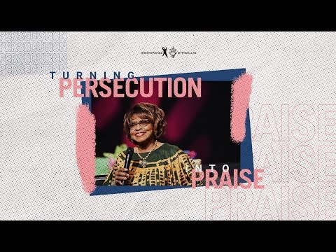 Turning Persecution Into Praise - Dr. Cynthia James