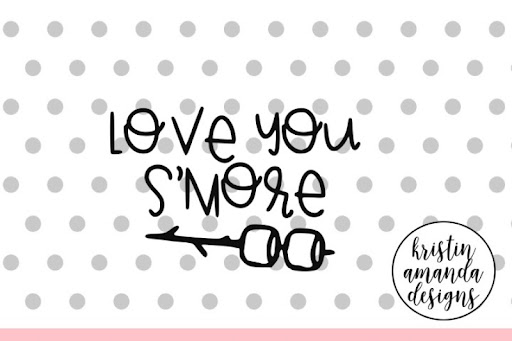 Download Free Love You S'more Camping SVG DXF EPS PNG Cut File ...