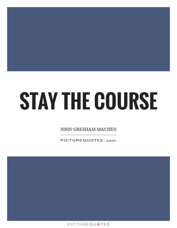 Stay The Course Picture Quotes