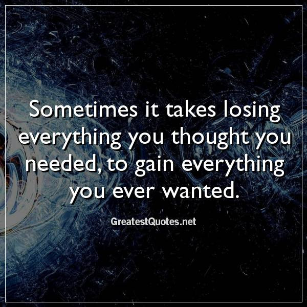 Sometimes It Takes Losing Everything You Thought You Needed To Gain