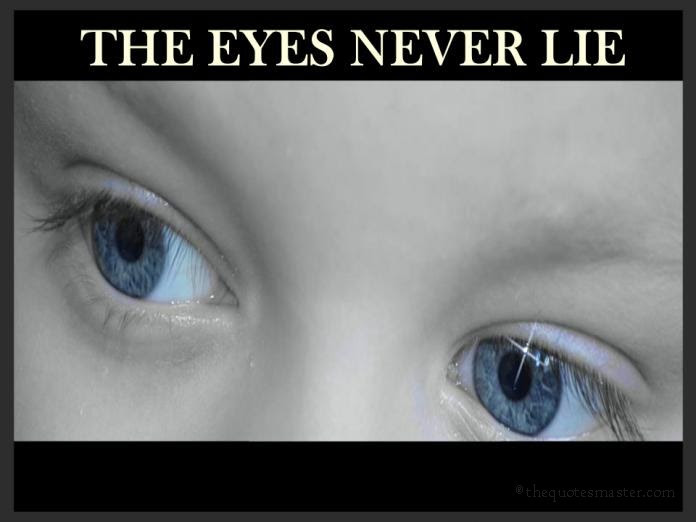 The Eyes Never Lie