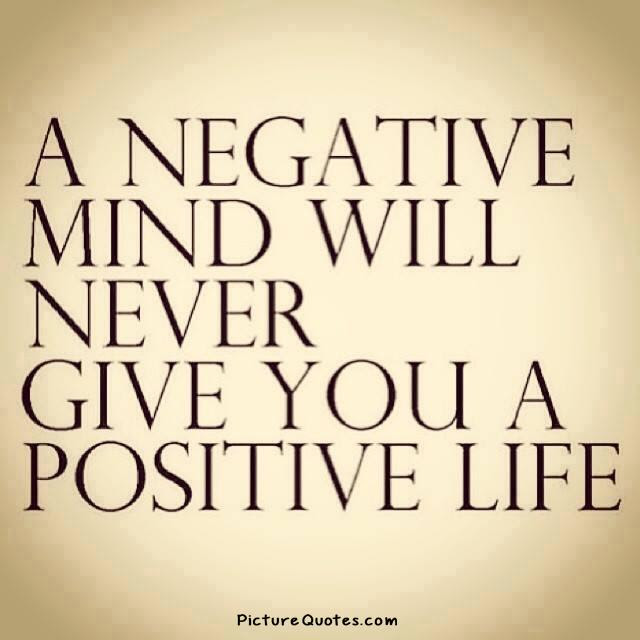 A Negative Mind Will Never Give You A Positive Life Picture Quotes