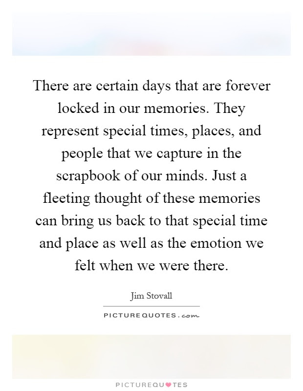 There Are Certain Days That Are Forever Locked In Our Memories