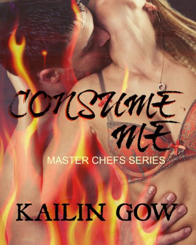 Consume Me (Master Chefs #3) - An International Erotic Love Story by Kailin Gow