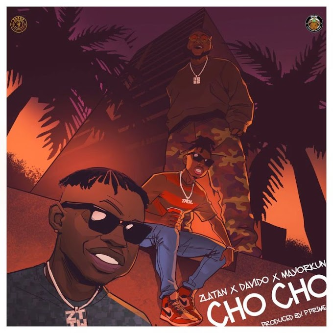 [MUSIC] Zlatan – Cho Cho ft. Davido & Mayorkun