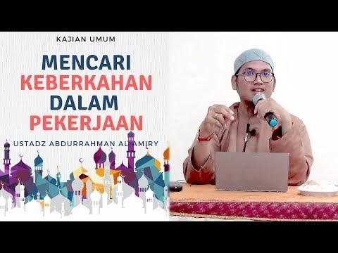 Mencari Keberkahan Dalam Pekerjaan || Ust. Abdurrahman Al-Amiry
