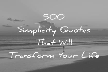 500 Simplicity Quotes That Will Transform Your Life
