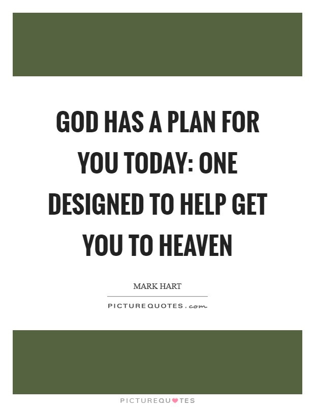 God Has A Plan For You Today One Designed To Help Get You To