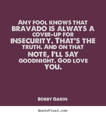 Any Fool Knows That Bravado Is Always A Cover Up Bobby Darin Love