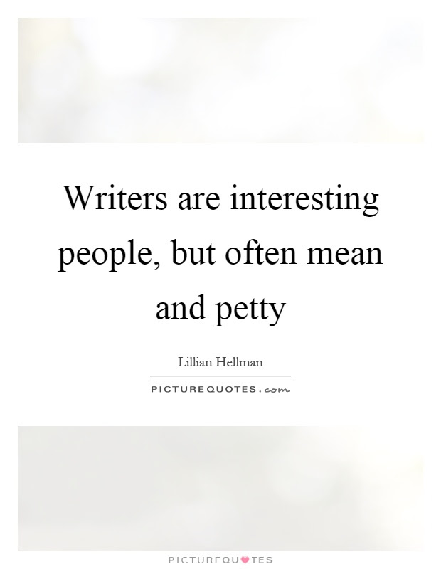 Writers Are Interesting People But Often Mean And Petty Picture