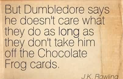 Best Celebrity Quote By Jk Rowlingbut Dumbledore Says He Doesnt