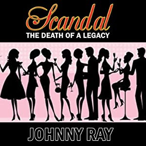 Scandal: The Death of a Legacy | [Johnny Ray]