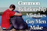 Common Relationship Mistakes Gay Men Make