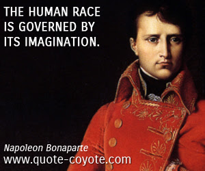 Napoleon Bonaparte The Human Race Is Governed By Its Imagi