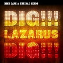 Nick Cave & The Bad Seeds - Dig, Lazarus, Dig!!!