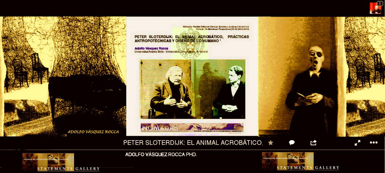 Peter Sloterdijk - Revista Observaciones Filosóficas    PETER SLOTERDIJK: DE LA CRÍTICA DE LA RAZÓN CÍNICA A LA TRILOGÍA ESFERAS POR ADOLFO VÁSQUEZ ROCCA PhD.Peter Sloterdijk - En Revista Observaciones Filosóficashttp://www.observacionesfilosoficas.net/indexpetersloterdijk.htmAdolfo Vásquez Rocca  Eastern Mediterranean University - Academia.eduE-mail: adolfovrocca@gmail.com  Eastern Mediterranean University - Academia.eduE-mail: adolfovrocca@gmail.com   TRAYECTORIA ACADÉMICA      Adolfo Vásquez Rocca - Doctor en Filosofía       Doctor en Filosofía por la Pontificia Universidad Católica de Valparaíso; Postgrado Universidad Complutense de Madrid, Departamento de Filosofía IV, mención Filosofía Contemporánea y Estética. Profesor de Postgrado del Instituto de Filosofía de la Pontificia Universidad Católica de Valparaíso; Profesor de Antropología y Estética en el Departamento de Artes y Humanidades de la Universidad Andrés Bello UNAB. Profesor de la Escuela de Periodismo, Profesor Adjunto Escuela de Psicología y de la Facultad de Arquitectura UNAB Santiago. Profesor PEL Programa Especial de Licenciatura en Diseño, UNAB – DUOC UC – En octubre de 2006 y 2007 es invitado por la 'Fundación Hombre y Mundo' y la UNAM a dictar un Ciclo de Conferencias en México. –Miembro del Consejo Editorial Internacional de la 'Fundación Ética Mundial' de México. Director del Consejo Consultivo Internacional de 'Konvergencias', Revista de Filosofía y Culturas en Diálogo, Argentina. Miembro del Consejo Editorial Internacional de Revista Praxis –Facultad de Filosofía y Letras, Universidad Nacional UNA, Costa Rica. Miembro del Conselho Editorial da Humanidades em Revista, Universidade Regional do Noroeste do Estado do Rio Grande do Sul, Brasil y del Cuerpo Editorial de Sophia –Revista de Filosofía de la Pontificia Universidad Católica del Ecuador–. –Secretario Ejecutivo de Revista Philosophica PUCV. –Asesor Consultivo de Enfocarte –Revista de Arte y Literatura– Cataluña / Gijón, Asturias, España