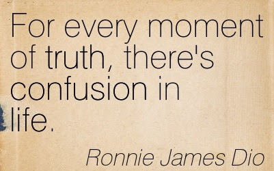 For Emoment Of Truth Theres Confusion In Life Quotespicturescom