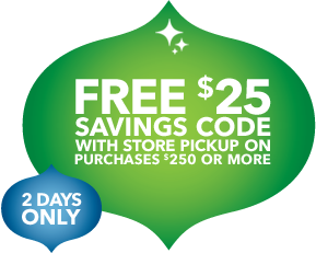 Free $25 savings code with store pickup on purchases $250 or more, 2 days only