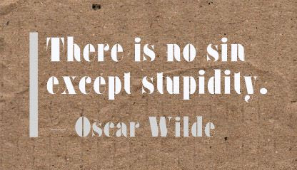 There Is No Sin Except Stupidity Scheiss Weekly