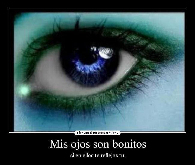Mis Ojos Son Bonitos Desmotivaciones