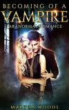 Paranormal Romance: Becoming Of A Vampire - Martha Woods