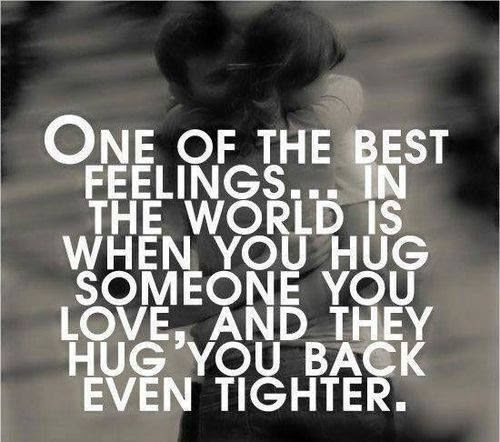 One Of The Best Feelings In The World Is When You Hug Someone You