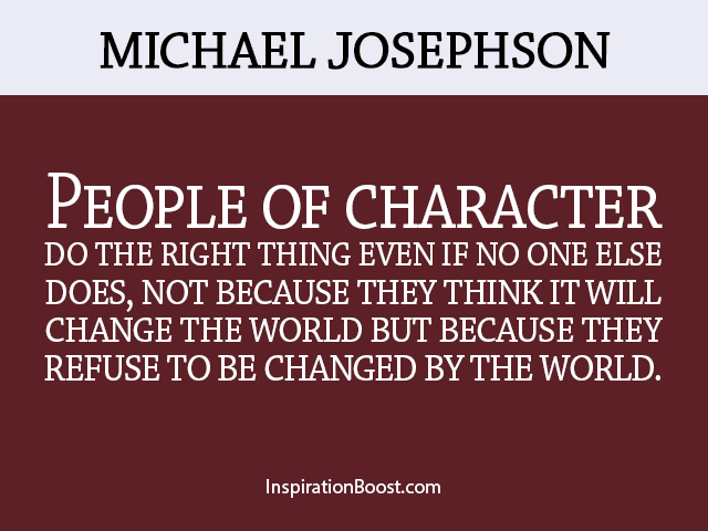 Poeple Of Character Do The Right Thing Even If No One Else Does Not